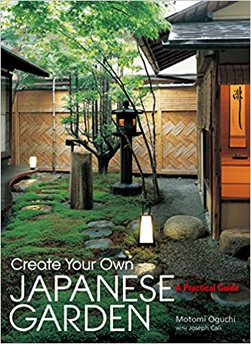 Create Your Own Japanese Garden: A Practical Guide: Oguchi, Motomi .
