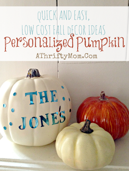 Personalized Pumpkin ~ Low cost, Fall Decor Ideas #Fall, #Pumpkins .